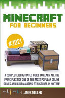 Minecraft For Beginners A Complete Illustrated Guide To Learn All The Principles Of One Of The Most Popular Online Games And Build Amazing Str