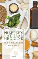 Prepper's Natural Medicine: Life-Saving Herbs, Essential Oils and ...