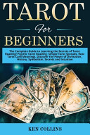 Tarot for Beginners  The Complete Guide to Learning the Secrets of Tarot Reading  Psychic Tarot Reading  Simple Tarot Spreads  Real Tarot C