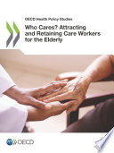 OECD Health Policy Studies Who Cares  Attracting and Retaining Care Workers for the Elderly