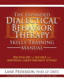 The Expanded Dialectical Behavior Therapy Skills Training Manual