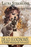 Dead Handsome  A Buffalo Steampunk Adventure
