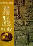 Gods of the Maya  Aztecs  and Incas Book