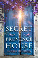 Pdf The Secret of Provence House: The perfect beach read to escape into this summer 2020! Telecharger