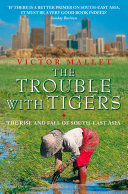 The Trouble With Tigers: The Rise and Fall of South-East Asia Pdf