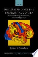 Understanding the Prefrontal Cortex
