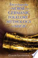 Encyclopedia of Norse and Germanic Folklore  Mythology  and Magic