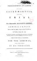 Proceedings at Large of the Court Martial on the Trial of the Honourable Augustus Keppel  Admiral of the Blue  Held on Board His Majesty s Ship the Britannia on Thursday  January 7th  1779  and Adjourned to the House of the Governor of Portsmouth  and Held the Till Thursday  February 11th  when the Admiral was Honourably Acquitted  Taken in Short Hand by W  Blanchard for the Admiral and Published by His Permission