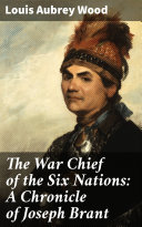 The War Chief of the Six Nations: A Chronicle of Joseph Brant