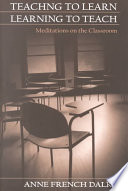 Teaching to Learn/learning to Teach  : Meditations on the Classroom