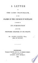 A letter to the Lord Chancellor, on the claims of the Church of Scotland in regard to its jurisdiction and on the proposed changes in its polity