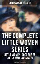 THE COMPLETE LITTLE WOMEN SERIES: Little Women, Good Wives, Little Men & Jo's Boys (All 4 Books in One Edition)