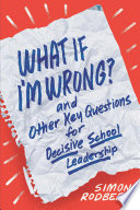 What If I   m Wrong  and Other Key Questions for Decisive School Leadership Book