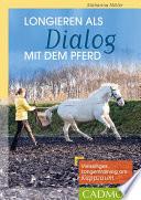 Longieren als Dialog mit dem Pferd  : Vielseitiges Longen-Training am Kappzaum