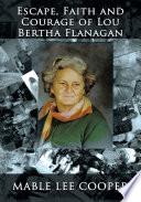 Escape Faith And Courage Of Lou Bertha Flanagan