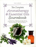 The Complete Aromatherapy and Essential Oils Sourcebook