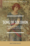 Song of Solomon  Passion  Purity  and the Glory of Christ  Growing and Changing Commentary