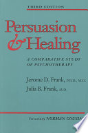 """""""Persuasion and Healing: A Comparative Study of Psychotherapy"""" by Jerome D. Frank, Julia B. Frank"""
