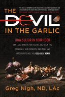 The Devil in the Garlic  How Sulfur in Your Food Can Cause Anxiety  Hot Flashes  IBS  Brain Fog Migraines  Skin Problems  and More  and a Progr