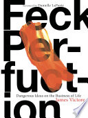 """""""Feck Perfuction: Dangerous Ideas on the Business of Life"""" by James Victore, Danielle LaPorte"""