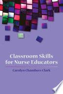 Classroom Skills for Nurse Educators