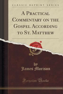 A Practical Commentary On The Gospel According To St Matthew Classic Reprint