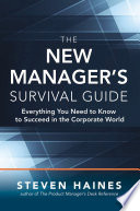 The New Manager   s Survival Guide  Everything You Need to Know to Succeed in the Corporate World