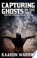 Capturing Ghosts On The Page  Writing Horror   Dark Fiction