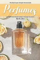 The Best Super Simple Homemade Perfumes