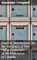 General Instructions for the Guidance of Post Office Inspectors in the Dominion of Canada [Pdf/ePub] eBook