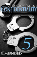 Doctor-Patient Confidentiality: Volume Five (Confidential #1)