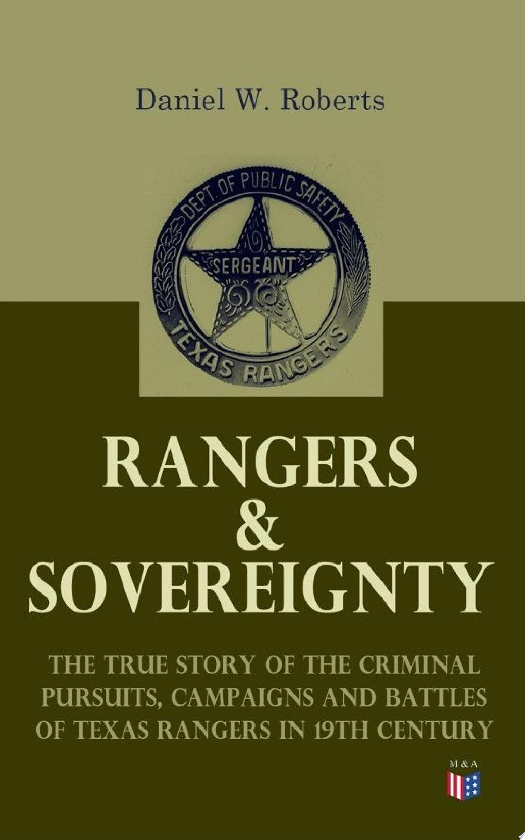 Rangers   Sovereignty   The True Story of the Criminal Pursuits  Campaigns and Battles of Texas Rangers in 19th Century