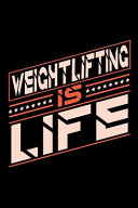 Weightlifting is Life
