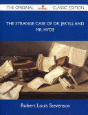 The Strange Case of Dr  Jekyll and Mr  Hyde   The Original Classic Edition