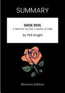 SUMMARY - Shoe Dog: A Memoir By The Creator Of Nike By Phil Knight Pdf/ePub eBook