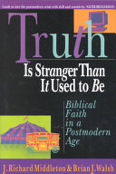 Truth Is Stranger Than It Used to Be: Biblical Faith in a ...