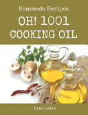 Oh 1001 Homemade Cooking Oil Recipes