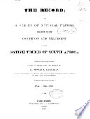 The Record Or  A Series of Official Papers Relative to the Condition and Treatment of the Native Tribes of South Africa Book PDF