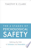 """""""The 4 Stages of Psychological Safety: Defining the Path to Inclusion and Innovation"""" by Timothy R. Clark"""