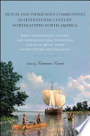 Dutch and Indigenous Communities in Seventeenth Century Northeastern North America