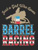 Just a Girl Who Loves Barrel Racing  Barrel Racing Notebook  Blank Lined Book for Trainer Or Rider  150 Pages  College Ruled
