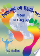 Dancing On Rainbows  28 Days to a Juicy Life Book