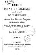 Ecole des arts et metiers mise à la portée de la jeunesse, traduction libre de l'anglais sur la troisième édition ... Enrichie de 25 gravures en taille-douce, ... par T. P. Bertin. Tome 1. [-2.]