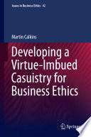 Developing a Virtue Imbued Casuistry for Business Ethics