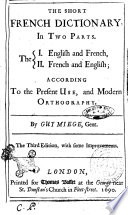 The Short French Dictionary  in Two Parts  The 1  English and French  2  French and English  According to the Present Use  and Moden Orthography  By Guy Miege  Gent