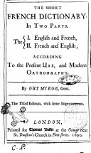 The Short French Dictionary, in Two Parts. The 1. English and French, 2. French and English; According to the Present Use, and Moden Orthography. By Guy Miege, Gent