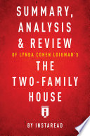 Summary Analysis Review Of Lynda Cohen Loigman S The Two Family House By Instaread