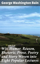 Pdf Wit, Humor, Reason, Rhetoric, Prose, Poetry and Story Woven into Eight Popular Lectures