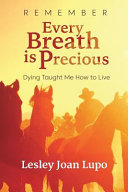 Remember  Every Breath Is Precious  Dying Taught Me How to Live Book PDF
