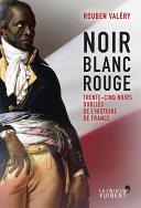Noir Blanc Rouge - Trente-cinq noirs oubliés de l'histoire de France